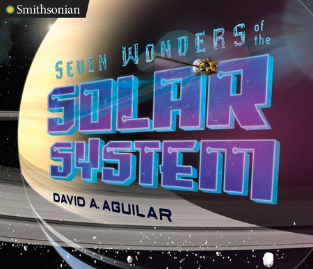 Seven Wonders of the Solar System by David A. Aguilar