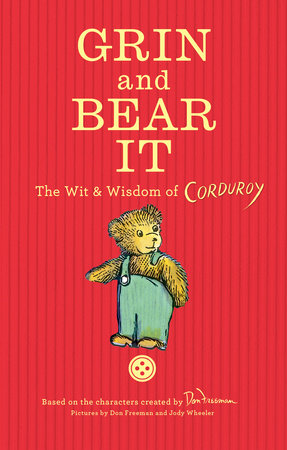 Grin and Bear It: The Wit & Wisdom of Corduroy by Don Freeman
