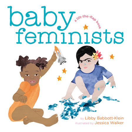 Baby Feminists by Libby Babbott-Klein and Jessica Walker