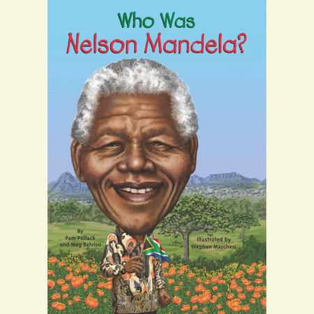 Who Was Nelson Mandela? by Meg Belviso and Pam Pollack