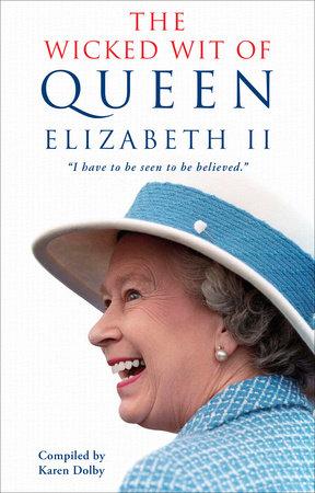 The Wicked Wit of Queen Elizabeth II by Karen Dolby
