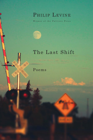 The Last Shift by Philip Levine