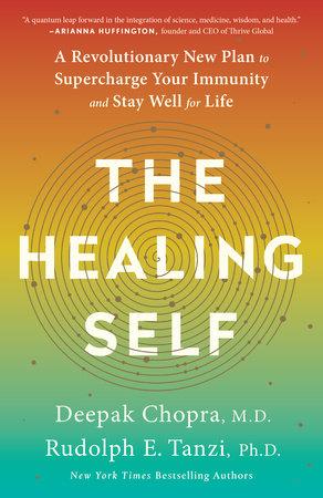 The Healing Self by Deepak Chopra, M.D. and Rudolph E. Tanzi, Ph.D.