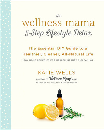 The Wellness Mama 5-Step Lifestyle Detox