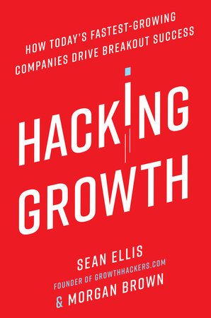 Hacking Growth by Sean Ellis and Morgan Brown