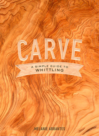Carve: A Simple Guide to Whittling Book Cover Picture