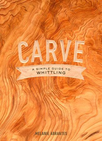 Carve by Melanie Abrantes