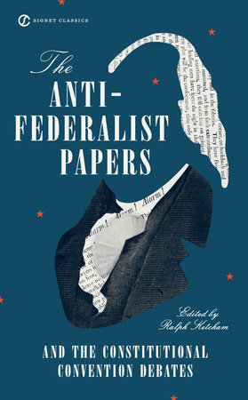 The Anti-Federalist Papers and the Constitutional Convention Debates by Ralph Ketcham