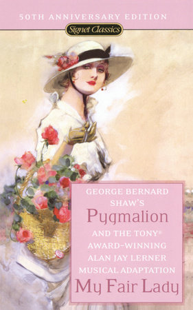 Pygmalion and My Fair Lady (50th Anniversary Edition) by George Bernard Shaw and Alan Jay Lerner
