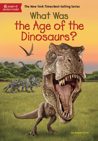 What Was the Age of the Dinosaurs? by Megan Stine and Who HQ