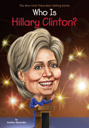 Who Is Hillary Clinton? by Heather Alexander and Who HQ