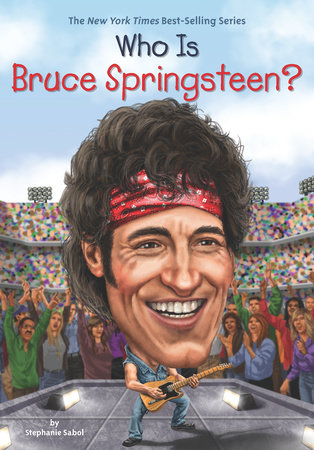 Who Is Bruce Springsteen? by Stephanie Sabol and Who HQ