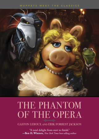 Muppets Meet the Classics: The Phantom of the Opera by Gaston Leroux and Erik Forrest Jackson