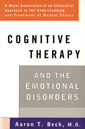 Cognitive Therapy and the Emotional Disorders by Aaron T. Beck