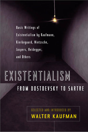 Existentialism from Dostoevsky to Sartre by