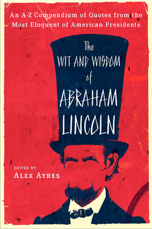 The Wit and Wisdom of Abraham Lincoln by