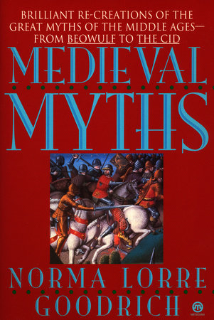 The Medieval Myths by Norma Lorre Goodrich