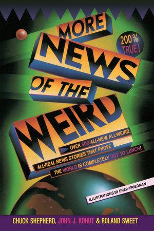 More News of the Weird by Chuck Shepherd, John J. Kohut and Roland Sweet