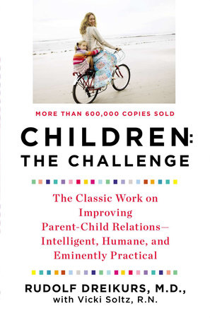 Children: the Challenge by Rudolf Dreikurs and Vicki Stolz