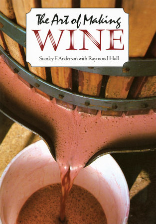 The Art of Making Wine by Stanley F. Anderson and Raymond Hull