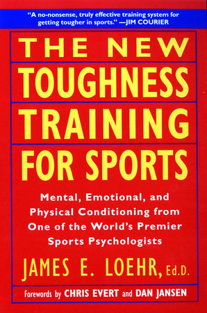 The New Toughness Training for Sports by James E. Loehr