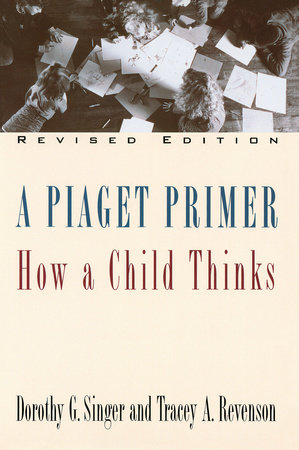 A Piaget Primer by Dorothy G. Singer and Tracey A. Revenson