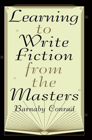 Learning to Write Fiction from the Masters by Barnaby Conrad