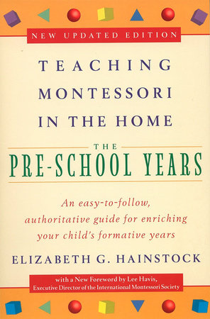 Teaching Montessori in the Home: Pre-School Years