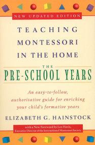 Teaching Montessori in the Home: Pre-School Years