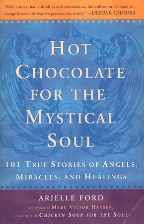 Hot Chocolate for the Mystical Soul by Arielle Ford