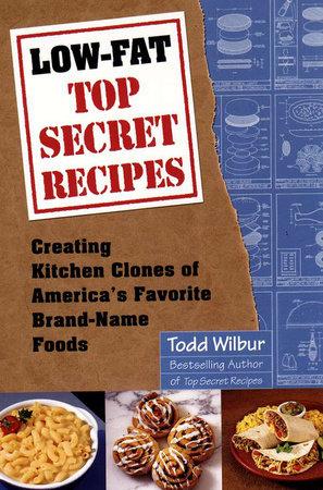 Low-Fat Top Secret Recipes by Todd Wilbur