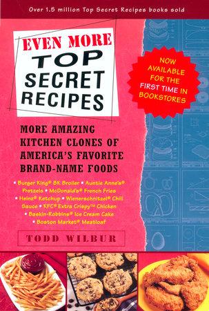 Even More Top Secret Recipes by Todd Wilbur | PenguinRandomHouse com: Books