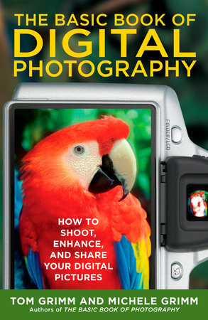 The Basic Book of Digital Photography by Tom Grimm and Michele Grimm