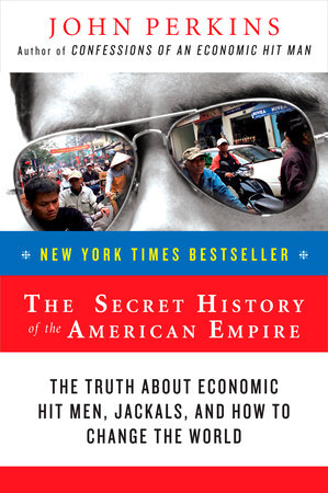 The Secret History of the American Empire by John Perkins
