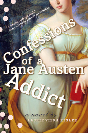 Confessions Of A Jane Austen Addict By Laurie Viera Rigler Reading