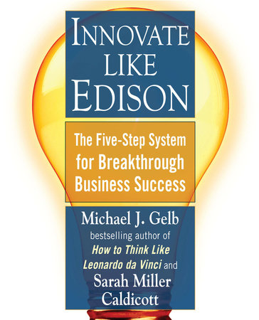Innovate Like Edison by Michael J. Gelb and Sarah Miller Caldicott