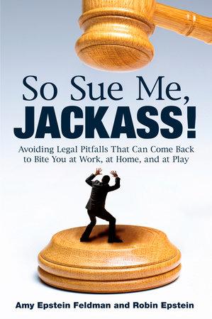 So Sue Me, Jackass! by Amy Epstein Feldman and Robin Epstein
