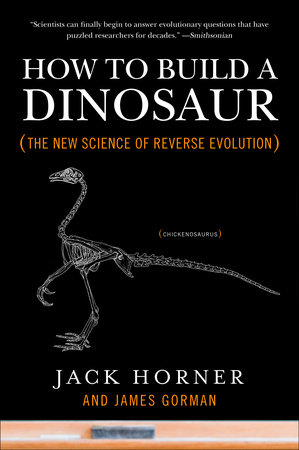 How to Build a Dinosaur by Jack Horner and James Gorman