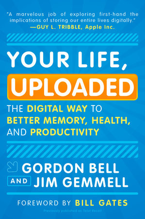 Your Life, Uploaded by Gordon Bell and Jim Gemmell