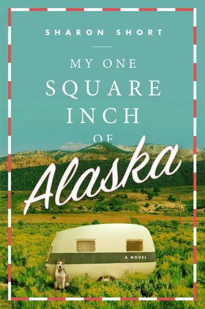 My One Square Inch of Alaska by Sharon Short