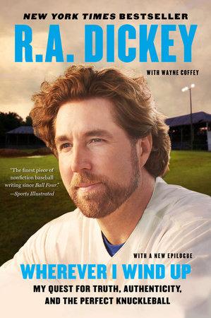 Wherever I Wind Up by R.A. Dickey