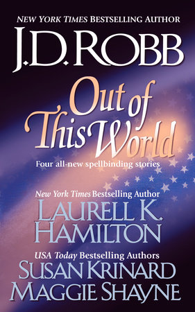 Out of this World by J. D. Robb, Laurell K. Hamilton, Susan Krinard and Maggie Shayne