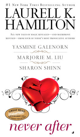 Never After by Laurell K. Hamilton, Yasmine Galenorn, Marjorie M. Liu and Sharon Shinn