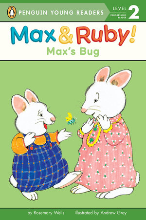 Max's Bug by Rosemary Wells; illustrated by Rosemary Wells and Andrew Grey