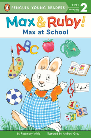 Max at School by Rosemary Wells; Illustrated by Andrew Grey