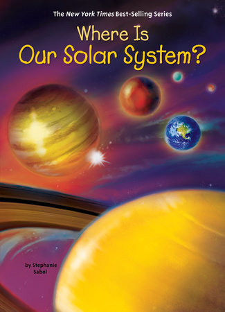 Where Is Our Solar System? by Stephanie Sabol and Who HQ
