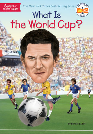 What Is the World Cup? by Bonnie Bader and Who HQ