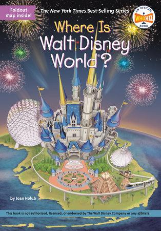 Where Is Walt Disney World? by Joan Holub and Who HQ