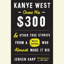 Kanye West Owes Me $300 Cover