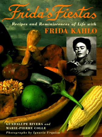 Frida's Fiestas by Marie-Pierre Colle and Guadalupe Rivera